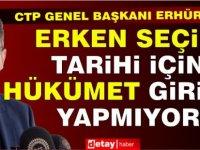 Erhürman: Erken seçim tarihiyle ilgili hükümet hiçbir girişim yapmıyor