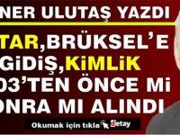 Taner Ulutaş yazdı ... Tatar, Brüksel'e gidiş, kimlik 2003'den önce mi sonra mı alındı?