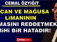 """""""Maraş'a Karşılık Ercan ve Mağusa Limanı'nın Uluslararası Arenaya Açılmasını Reddetmek Tarihi Bir Hatadır"""""""