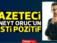 Gazeteci Cüneyt Oruç'un testi pozitif çıktı