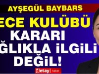 """Baybars: """"Üst Komite'nin gece kulübü kararı, sağlıkla ilgili değil"""""""