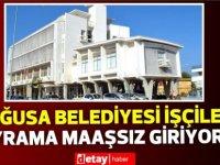 """""""Mağusa Belediyesi işçileri bayrama maaşsız giriyor"""""""