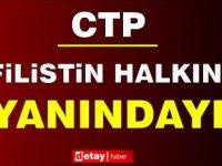 CTP: İsrail Devlet Terörünü Kınıyoruz