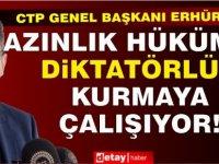 Erhürman: Azınlık hükümeti diktatörlük kurmaya çalışıyor!