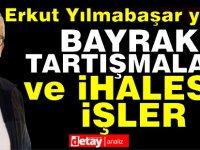 Erkut Yılmabaşar yazdı... Bayrak tartışmaları ve ihalesiz işler!