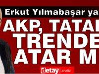 Erkut Yılmabaşar yazdı.. AKP, Tatar'ı trenden atar mı?