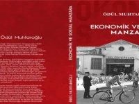 """Muhtaroğlu'nun """"Ekonomik ve Sosyal Manzara"""" İsimli Kitabı Yayımlandı"""