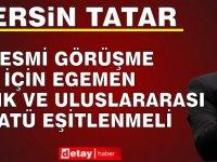 """Tatar: """"Her Türlü Görüşmeye Gayrı Resmi Olarak Hazırız Ancak Resmi Görüşme İçin Egemen Eşitlik ve Uluslararası Statü Eşitlenmeli"""""""