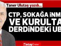 Taner Ulutaş yazdı... CTP, Sokağa İnmek ve Kurultay Derdindeki UBP!..