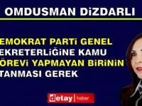 """Ombudsman: """"Demokrat Parti Genel Sekreterliğine Kamu Görevi Yapmayan Birinin Atanması Gerek"""""""