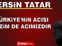 """Tatar: """"Türkiye'nin Acısı Bizim de Acımızdır"""""""