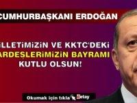Erdoğan: Milletimizin ve KKTC'deki kardeşlerimizin bayramı kutlu olsun