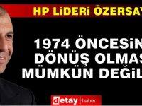 HP Genel Başkanı Kudret Özersay: 1974 Öncesine Dönüş Olması Mümkün Değildir