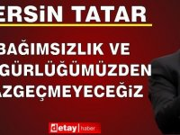 Tatar: Bağımsızlık ve özgürlüğümüzden vazgeçmeyeceğiz