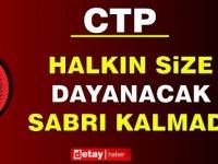 """CTP'den Hükümete: """"Halkın Size Dayanacak Sabrı Kalmadı"""""""