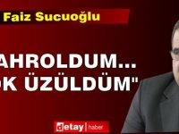 """Faiz Sucuoğlu: """"Kahroldum... Çok üzüldüm"""""""
