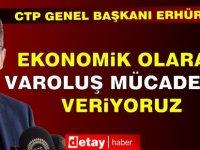 Erhürman: Ekonomik olarak varoluş mücadelesi veriyoruz