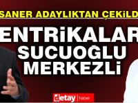 """Ersan Saner adaylıktan çekildi""""  """"Sucuoğlu bana ve aileme büyük kötülük yaptı."""""""
