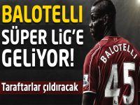Balotelli Süper Lig'e geliyor!