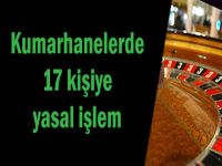 Kumarhanelerde 17 kişiye yasal işlem!