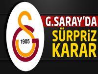 Galatasaray'da sürpriz karar!