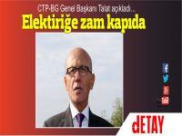 Talat: Elektrik Zammı Kaçınılmazdır