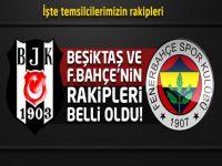 Beşiktaş ve Fenerbahçe'nin rakipleri belli oldu!