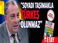 """""""Soyadı taşımakla TÜRKEŞ olunmaz"""""""