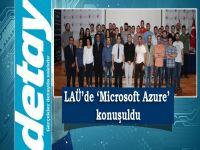 """LAÜ'de """"Microsoft Azure"""" konuşuldu"""