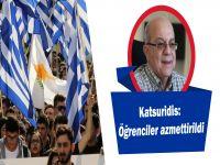Katsuridis: Öğrenciler azmettirildi