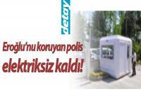 Derviş Eroğlu'nu koruyan polis kulübesinin elektiriği kesildi