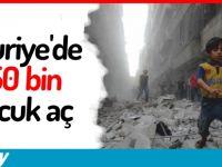 Suriye'de 250 bin çocuk aç