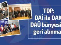 TDP: DAİ ile DAK,  DAÜ bünyesine  geri alınmalı