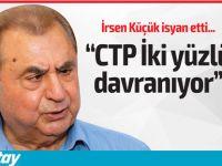İrsen Küçük: CTP İkiyüzlü davranıyor
