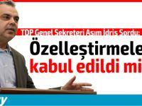 """TDP Genel Sekreteri Asım İdris: """"Hükümet Özelleştirmeleri Kabul Etti Mi?"""""""