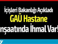 İçişleri Bakanlığı: GAÜ Hastane İnşaatında İhmal Var!