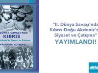 """""""II. Dünya Savaşı'nda Kıbrıs-Doğu Akdeniz'de Siyaset ve Çatışma"""" yayımlandı!"""