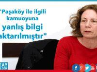 """""""Paşaköy ile ilgili kamuoyuna yanlış bilgi aktarılmıştır"""""""