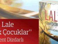 """Dr. Bülent Dizdarlı'dan yeni bir roman: """"Lale - Uzak Çocuklar"""""""