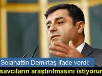 Selahattin Demirtaş ifade verdi: Bu savcıların araştırılmasını istiyorum