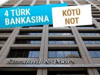 S&P'den 4 Türk bankasına kötü haber!