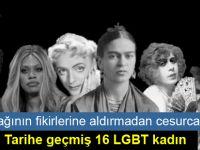 Çağının Fikirlerine Aldırmadan Cesurca Tarihe Geçmiş 16 LGBT Kadın