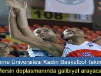 Girne Üniversitesi Kadın Basketbol Takımı,Mersin deplasmanında galibiyet arayacak.