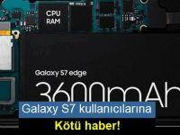 Galaxy S7 kullanıcılarına kötü haber!