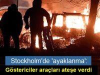 Stockholm'de 'ayaklanma': Göstericiler araçları ateşe verdi
