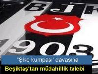 Beşiktaş'tan 'şike kumpası' davasına müdahillik talebi