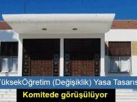 YüksekÖğretim (Değişiklik) Yasa Tasarısı komitede görüşülüyor