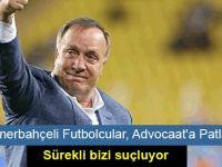 Fenerbahçeli Futbolcular, Advocaat'a Patladı: Sürekli Bizi Suçluyor