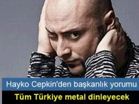 Hayko Cepkin'den başkanlık yorumu: Tüm Türkiye metal dinleyecek