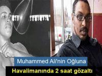 Muhammed Ali'nin Oğluna havalimanında 2 saat gözaltı